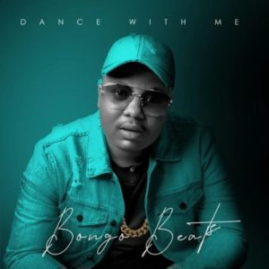 Download mp3: ALBUM: Bongo Beats Dance with Me fakaza 2018 2019 com music gqom amapiano afrohouse mp3 download