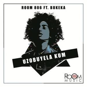 Room 806 – Uzobuyela Kum (Original Mix) Ft. Bukeka [Mp3] -fakazahiphop