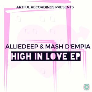 Alliedeep & Mash D'Empia – High In Love [EP DOWNLOAD]-fakazahiphop