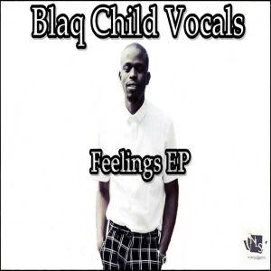 Blaq Child Vocals – Feelings EP-fakazahiphop