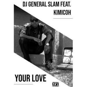 DJ General Slam feat. Kimicoh – Your Love (Original Mix)-fakazahiphop