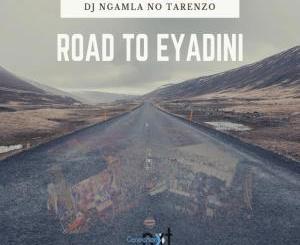 DJ Ngamla No Tarenzo – Road To Eyadini [Mp3 Download]-fakazahiphop