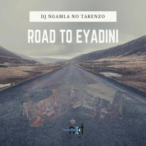 DJ Ngamla No Tarenzo – Road To Eyadini [Mp3 Download]-fakazahiphop