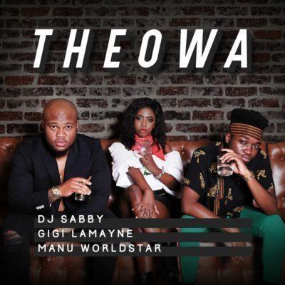 DJ Sabby – Theowa Ft. Gigi Lamayne & Manu WorldStar-fakazahiphop