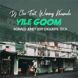 Dj Cleo feat. Winny Khumalo – Yile Gqom (Donald Juney 2019 ExQuisite Tech)-fakazahiphop
