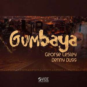 George Lesley & Denny Dugg – Gumbaya (Original Mix)-fakazahiphop
