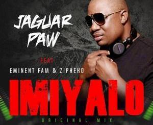 Jaguar Paw – Imiyalo (Original Mix) Ft. Eminent Fam x ZiPheko [MP3]-fakazahiphop