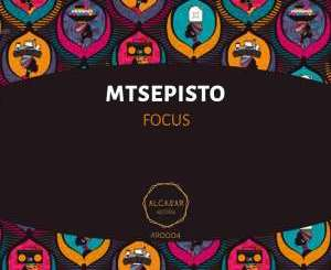 Mtsepisto – Focus (Original Mix)-fakazahiphop