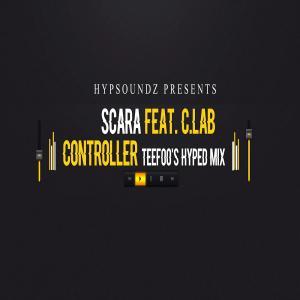Scara – Controller (TeeFoo Hyped Remix)-fakazahiphop