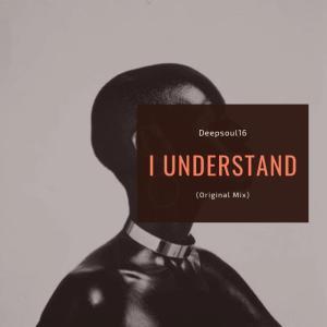Deepsoul16 – I Understand (Original Mix)