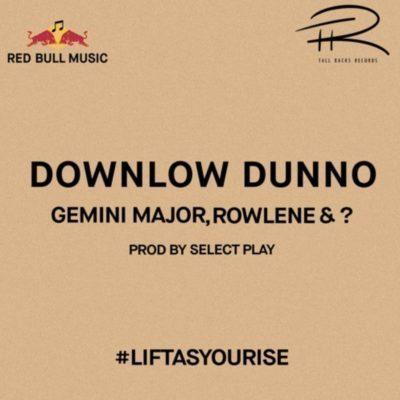 Gemini Major, Rowlene & – Downlow Dunno