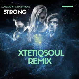 London Grammar – Strong (XtetiQsoul Remix)