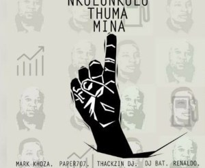 Mark Khoza, ThackzinDJ, Dj Paper707, DJ Bat & Renaldo – Nkulunkulu Thuma Mina