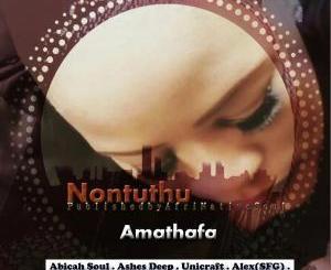 Nontuthu – Amathafa (feat. Unicraft)