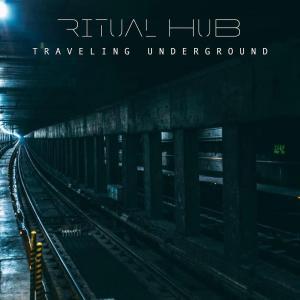 Ritual Hub – Traveling Underground EP