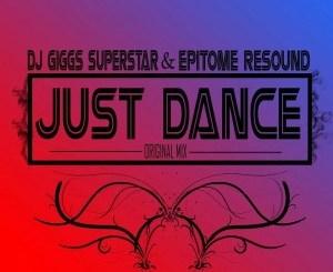 Dj Giggs Superstar & Epitome Resound – Just Dance (Original Mix)