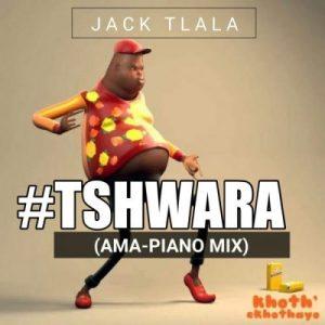 Jack Tlala – Tshwara (Amapiano Mix)