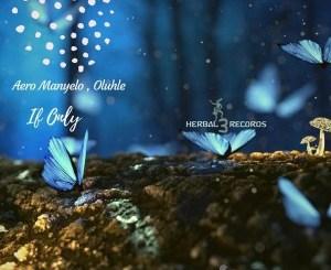 Aero Manyelo & Oluhle – If Only (DJ Micks Mr Piano Man Mix)