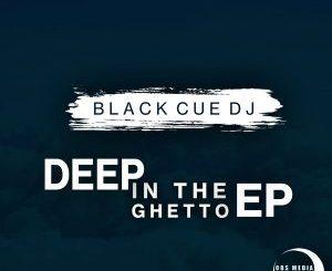 Black Cue Dj – Deep In the Ghetto