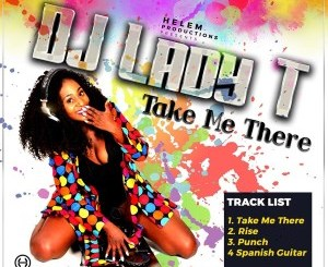 Dj Lady T – Take Me There EP