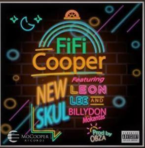 Fifi Cooper – New Skul (Zebe Zep) Ft. Leon Lee & Billydon Mokantas