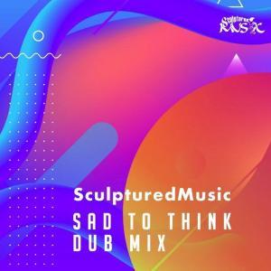 Sculptured Music – Sad to Think (Instrumental Mix)