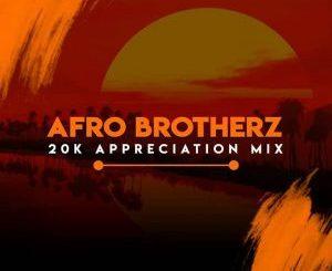 Afro Brotherz – 20K Appreciation Mix