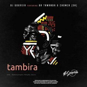 DJ Gouveia – Tambira Ft. Dr Tawanda & Chomza