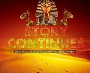 Enosoul, Ed-Ward & Afrika Brothers – Story Continues