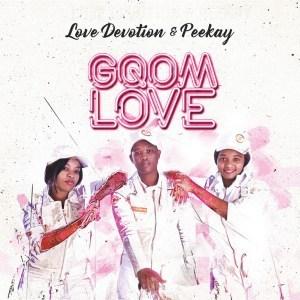 Love Devotion & Peekay – Gqom Love