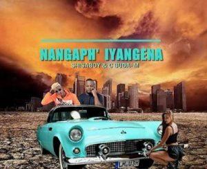 Shisaboy & C'buda M – Nangapha' Iyangena