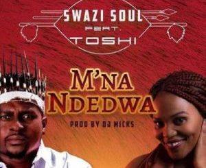 Swazi Soul – M'na Ndedwa Ft. Toshi