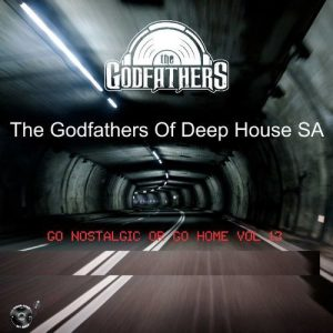 The Godfathers Of Deep House SA – Go Nostalgic Or Go Home, Vol. 13