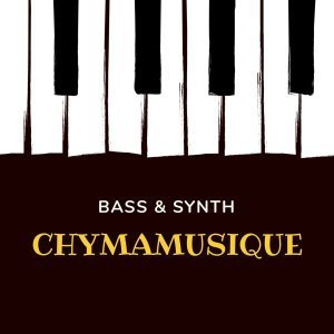 Chymamusique – Bass & Synth