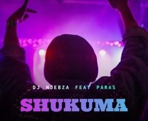 DJ Njebza – Shukuma Ft. Paras