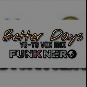 FunkNero – Better Days [Yeyeye Vox]