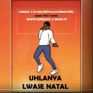 Gumza x Djmaceeya (Cavemaster) – Uhlanya Lwasenatal Ft. White Msindoo & Manlyf