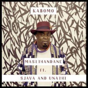 Kabomo – Masithandane ft. Sjava & Unathi