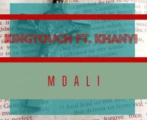 KingTouch – Mdali (Vocal Spin) Ft. Khanyi