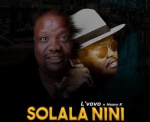L'vovo – Solala Nini Ft. Heavy K