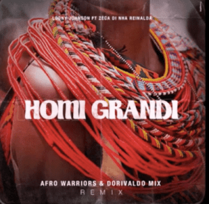 Loony Johnson – Homi Grandi (Afro Warriors & Dorivaldo Mix Remix) Ft. Zéca Di Nha Reinalda