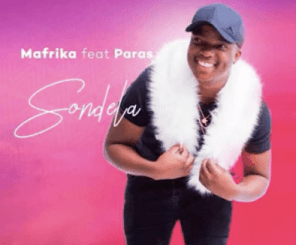 Mafrika – Sondela Ft. Paras