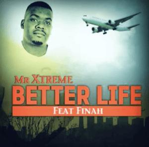 Mr Extreme – Better Life Ft. Finah