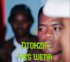 Ntokzin – Yes wena