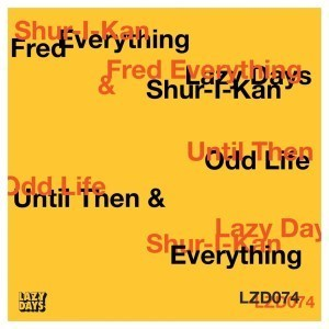 Shur-I-Kan & Fred Everything – Until Then / Odd Life
