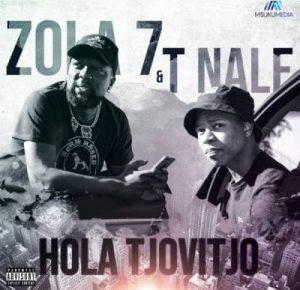 Zola 7 & T. Nale – Hola Tjovitjo