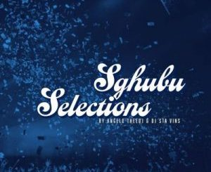 Angelo TheeDJ & DJ Sta Vins – Sgubhu Selections Vol.02 (Winter Edition)