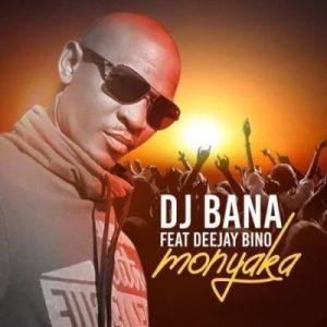 DJ Bana – Monyaka Ft. Deejay Bino