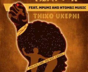 Heavy K – Thixo Ukephi ft. Mpumi & Ntombi Music