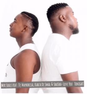 MFR Souls – Love You Tonight (Vocal Mix) Ft. Scorpion Kings (Kabza De Small, Dj Maphorisa) & Shasha